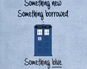 Personalized Something old, something new, something borrowed, something blue Doctor Who inspired 8X10 digital file, wedding decoration.