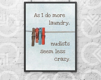 """SALE! Instant Download - Printable - Laundry and Nudists Print - 8x10 - """"As I do more laundry, nudists seem less crazy"""" - Laundry Room Decor"""