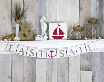 Nautical Wedding Banner - Bachelorette Party Decoration - Last Sail