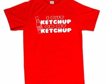 I Put Ketchup On My Ketchup T-Shirt Funny Fast Food Novelty Joke Humor Shirt Tshirt Mens Womens Tee S-3Xl Great Gift Idea