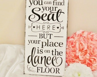 Wedding Seating Assignment Sign, Wood you can find your seat here your place is on the dance floor black and white bridal shower gift rustic