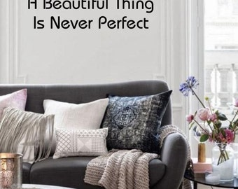 A Beautiful Thing Is Never Perfect motivational - inspirational sign vinyl wall lettering decal for personal bedroom decor(ID: 131012)
