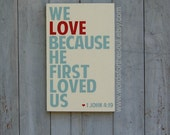 1 John 4:19 We LOVE because He first loved us Christian Typography Scripture Subway Art Wood Sign Engagement Anniversary Wedding Photo Prop