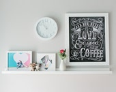 Coffee Lover Gift - All You Need Is Love And Coffee - Kitchen Art - Chalkboard Art  - Kitchen Print - Chalk Art - Coffee Chalkboard