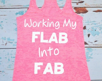 Working My Flab Into Fab. Burnout tank. exercise tank. workout tank. exercise apparel. gym shirt. workout shirt. women's workout tanks