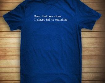 Almost Had To Socialize Shirt - socially awkward, shy, nerd, gift idea - ID: 392