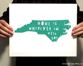 North Carolina  - Home Is Wherever I'm With You - 11x17 Typography Print - Turquoise