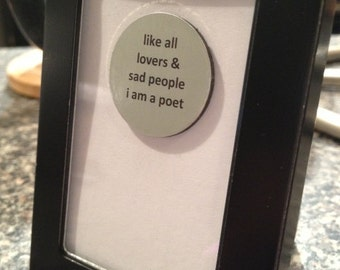 Quote | Magnet | Frame - Like all Lovers & Sad People I am a Poet - Kill your Darlings