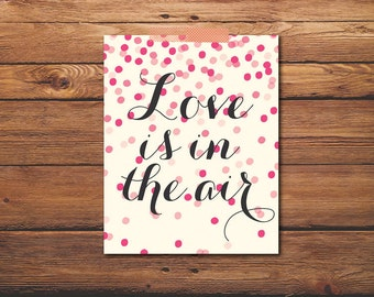 Love Is In The Air - Valentine Quote - Bridal Shower - Anniversary Quote - Wedding Gift - Anniversary Gift - DIGITAL DOWNLOAD