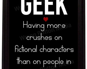 Geek: Having more crushes on fictional characters than on people in real life Art Print — Geeky Gifts, Cheap Gifts