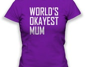 Worlds Okayest Mum Tshirt Funny Womens Mothers Day T Shirt S-XL