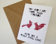 Best Friend Card. You And I Are More Than Friends, We're Like A Really Small Gang. Origami Animals, Funny Friend Card or Cute Valentine Card