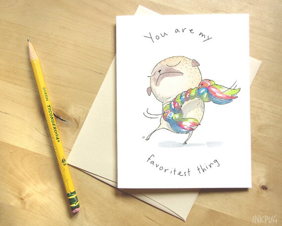 You Are My Favoritest Thing - Cute Love Card, Pug Card, Greeting Card, Love Note, Best Friend Card, I Love You Card from Dog