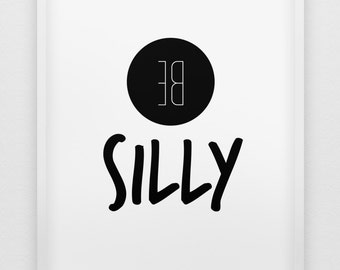 be silly print // inspirational print // black and white home decor print //  typographic modern wall art // 'be silly' home poster