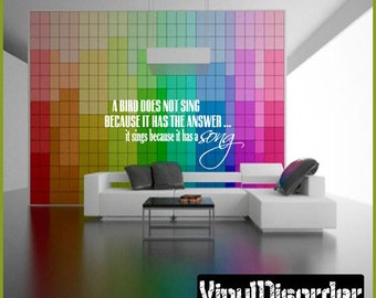 A bird does not sing because it has the answer…its sings because - Vinyl Wall Decal - Wall Quotes - Vinyl Sticker - L048Abirdiii7ET