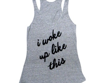 I Woke Up Like This Tank Top - Sleeveless Shirt - (Ladies Sizes S, M, L,)