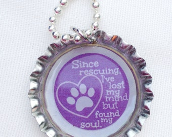 Since rescuing, I've lost my mind, but found my soul  bottle cap pendant