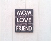 Mom A Sons First Love Sign A Daughters First Friend Rustic Wood Sign Mothers Day