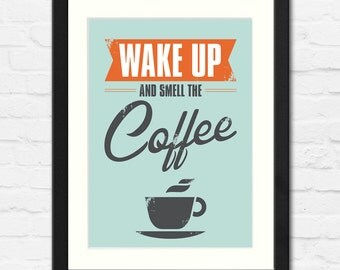 Wake Up and Smell the Coffee Typographic Print | Available Framed or Unframed