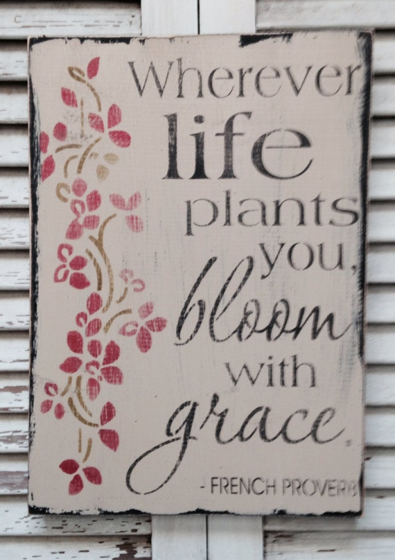Shabby Wood Sign Wherever Life Plants You Bloom With Grace Made To Order