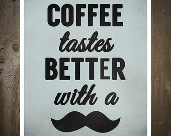 Coffee Tastes Better With A Mustache, Print Poster, Wall Art, Movember