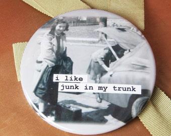 Funny Junkin Magnet- I like junk in my trunk!   3 inch mylar