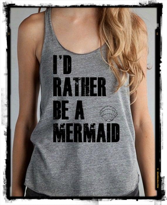 I'd rather be a MERMAID Girls Ladies Heathered Tank Top Shirt screenprint Alternative Apparel