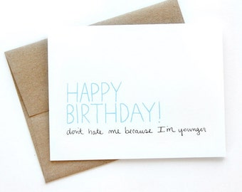 Funny Birthday Card - Don't Hate Me Because I'm Younger