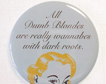 Funny Gift, Funny NoveltyFridge Magnet or Pinback Gift for True Blondes