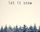 Let it snow, Holiday Art Print, inspirational print, giclee, holiday season photography, monochrome, cream - Digital print, typography
