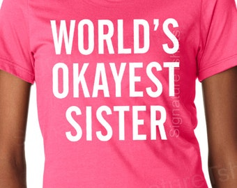 World's Okayest Sister T Shirt - Funny Sister Gift, Sister Tshirt, Christmas Gift from Brother, Family T-shirt, Sister Shirt