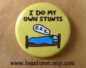 i do my own stunts - napping sleep nap zzz - pinback button badge