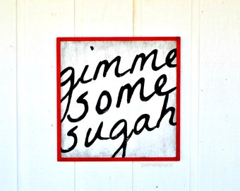 Rustic Wood Sign - Gimme Some Sugah - Southern Saying