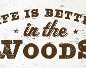 Life is Better in the Woods Rustic Wooden Sign