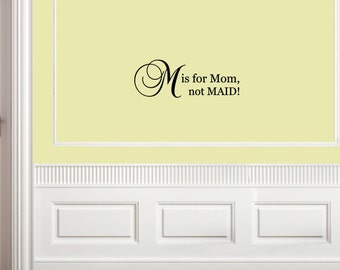 Vinyl wall quotes and sayings #0476 M is for Mom, not MAID!