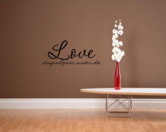 Vinyl wall quotes decals #0603 Love always and forever, no matter what