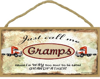 """Just Call Me GRAMPS Cause I'm Too Cool To Be Called Grandfather Tractor Trailer 18 Wheeler Truck Wall Sign 5"""" x 10"""" Grandparent Plaque"""