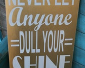 Never let anyone dull your shine wooden 12x18 sign Girls Bedroom Nursery or Home Decor Customizeable Choose Your Colors