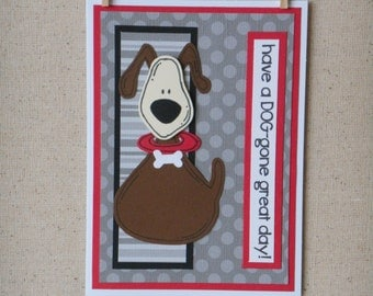 Have A Dog-gone Good Day Handmade Greeting Card