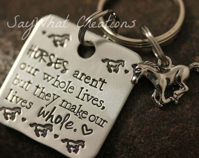 "Hand Stamped Horse Key Chain ""Horses aren't our whole lives, but they make our lives whole"""