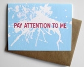 Funny Greeting Card - Pay Attention to Me