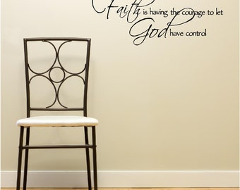 Faith is having the courage to let God have control religous vinyl wall quotes sayings art lettering signs
