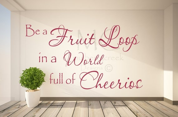 Be A Fruitloop In A World Full Of Cheerios Quote: Wall Decal Be A Fruit Loop In A World Full Of By MulberryCreek