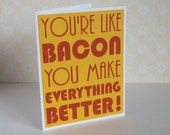 You're like Bacon You make Everything Better -Greeting Card Yellow with Pumpkin lettering- Blank inside for all your writing needs