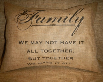 Family Burlap Pillow Family Together Have It All,  Housewarming Gift, INSERT INCLUDED