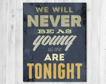 Young as You are Tonight Vintage Inspired Typography Print