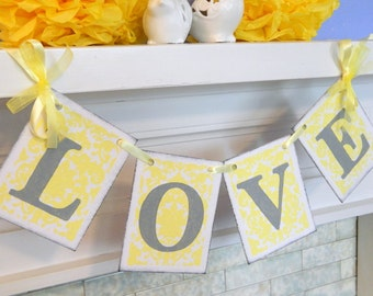 Love Banner- Yellow and Gray -Bridal Shower Decor -Damask Wedding Decor -Photo Prop -Damask Home Decor- You Pick the Colors