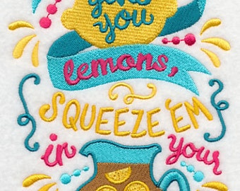 When Life Gives You Lemons Squeeze 'Em in Your Tea Embroidered Flour Sack Hand/Dish Towel