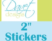1000 2 inch Custom Glossy Waterproof Stickers Labels Seals for you business/ event - round or square - any size/ shape available