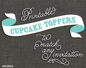 ADD-ON PRINTABLE Cupcake Toppers - to match any invitation - Printable or printed for you